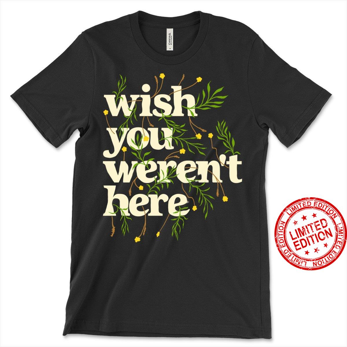 Wish You Weren't Here Shirt