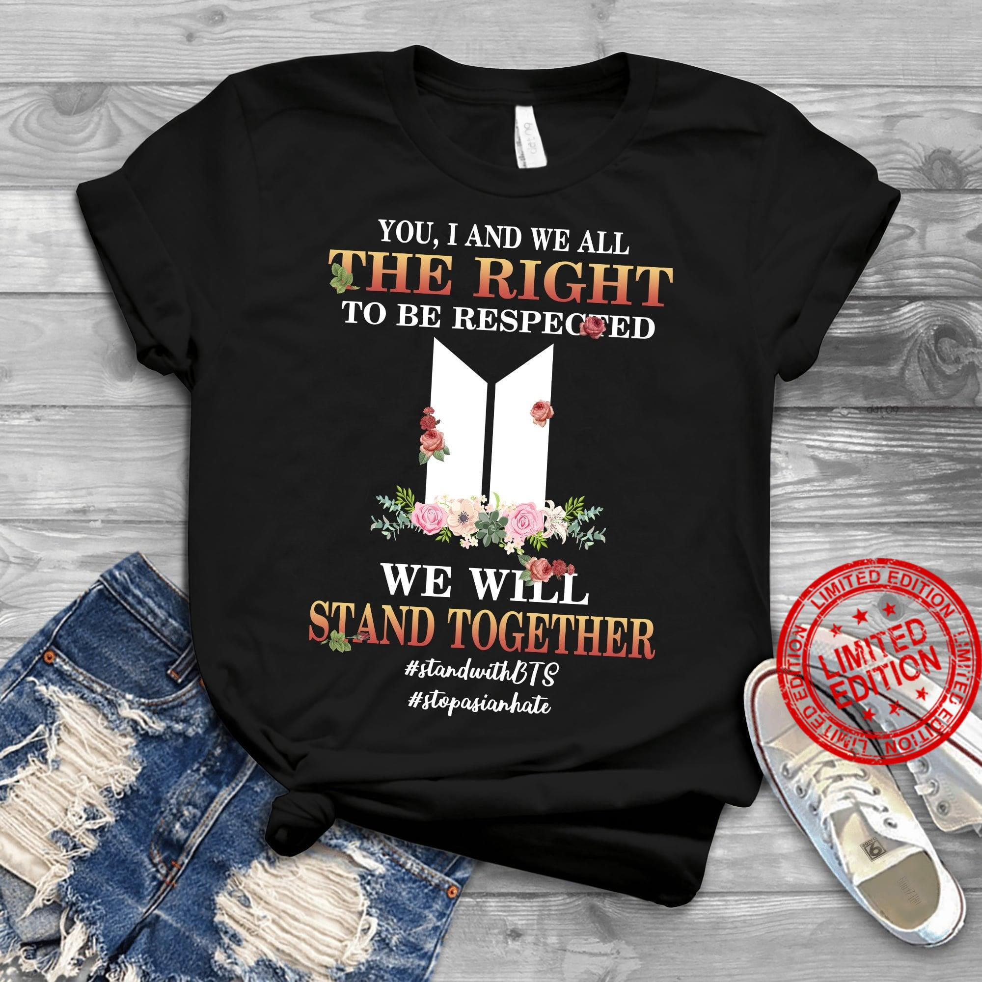You I And We All The Right To Be Respected We Will Stand Together Shirt