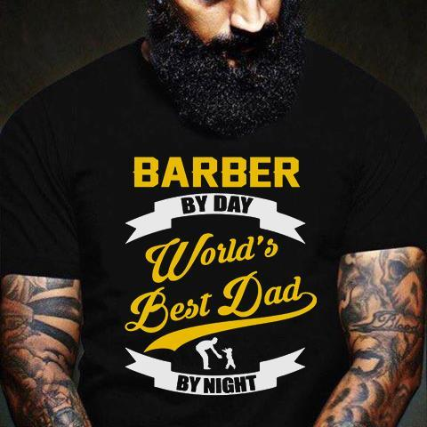 Barber By Day World's Best Dad By Night Shirt