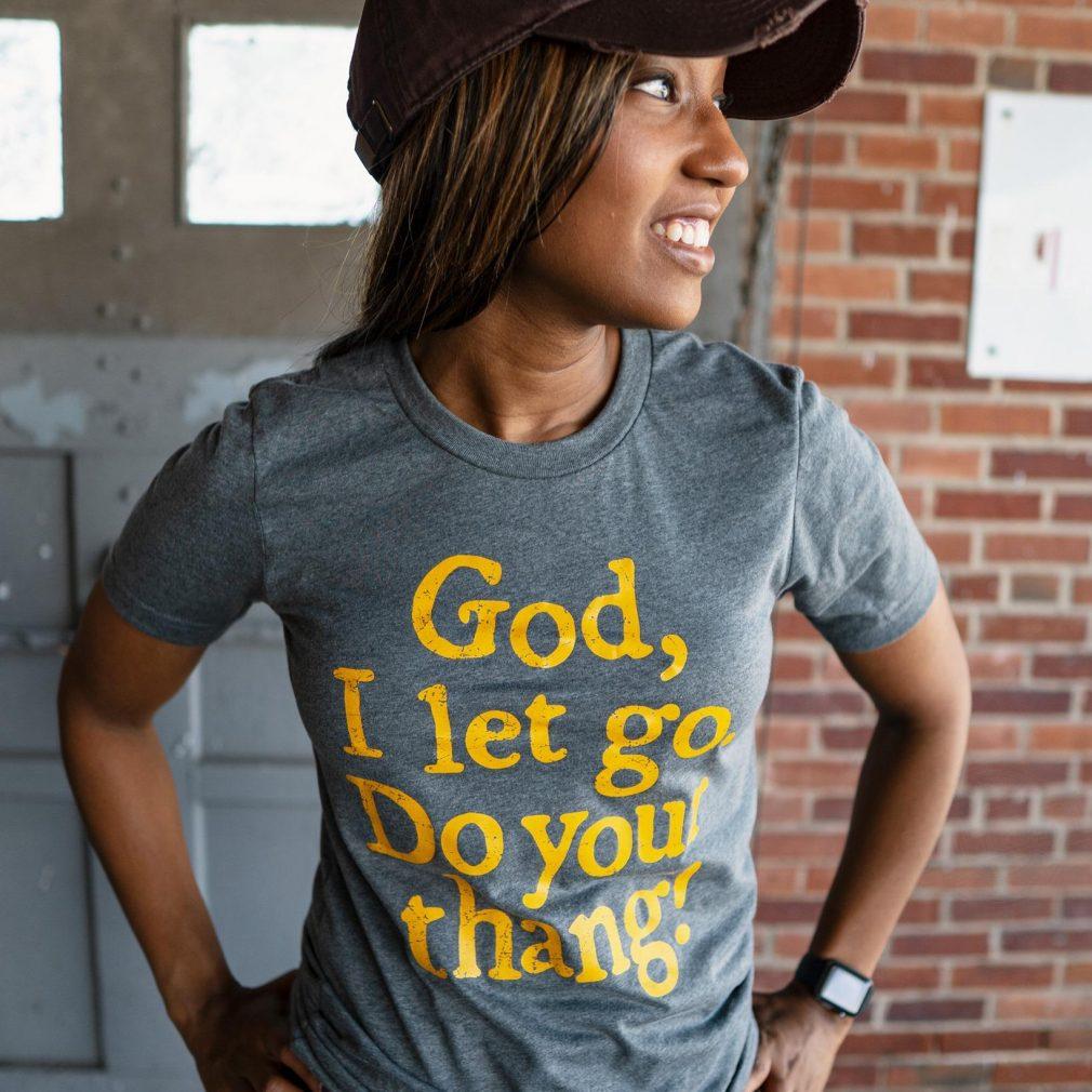 God, I Let Go Do You Thang Shirt