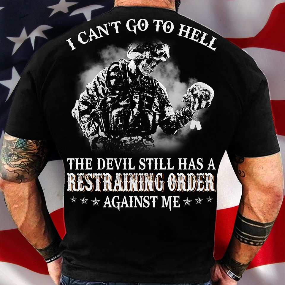 I Can't Go To Hell The Devil Still Has A Restraining Order Against Me Shirt
