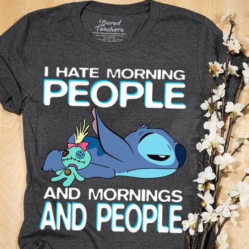 I Hate Morning People And Mornings And People Stitch Shirt