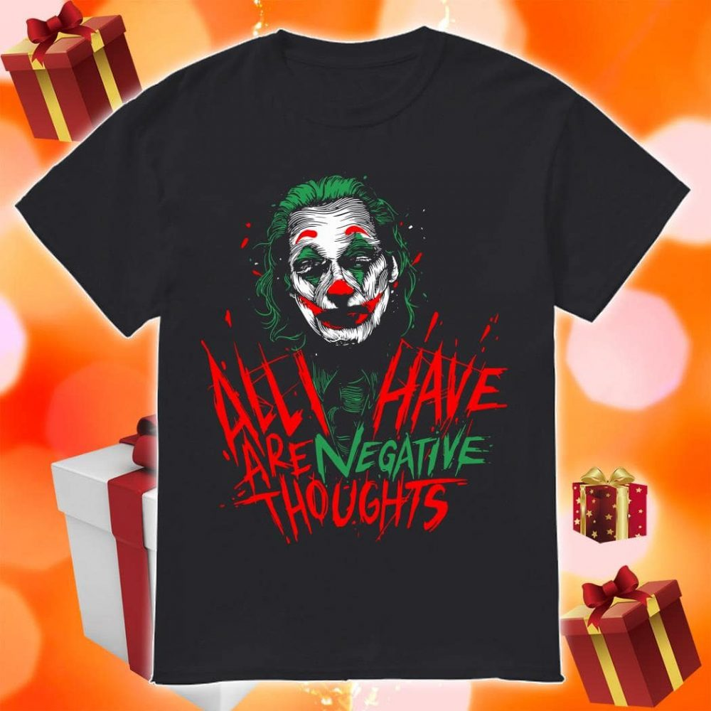Joker All I Have Are Negative Thoughts Shirt