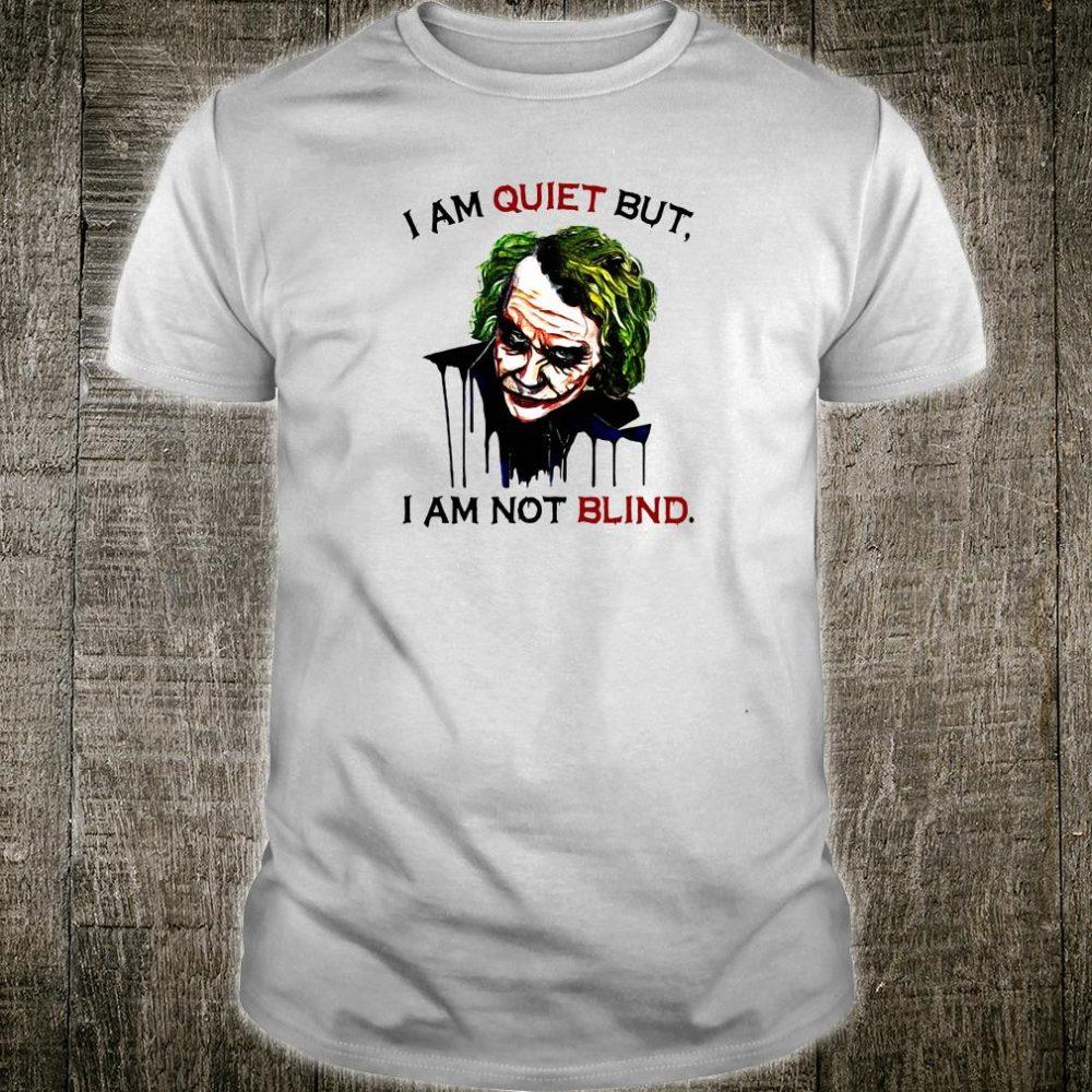Joker Joaquin Phoenix I Am Quiet But, I Am Not Blind Shirt