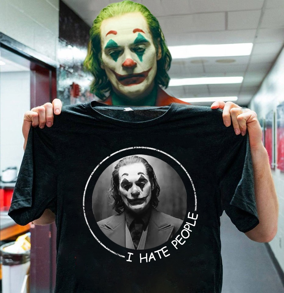 Joker Joaquin Phoenix I Hate People Shirt