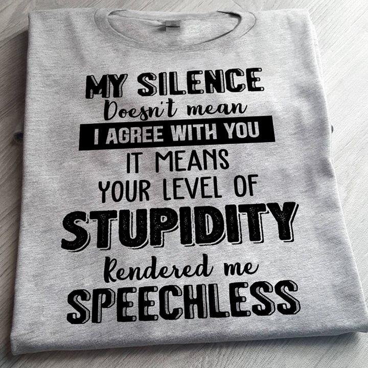 My Silence Doesn't Mean I Agree With You Shirt