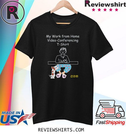 My Work from Home Video Conferencing Dog Funny Trendy Shirt