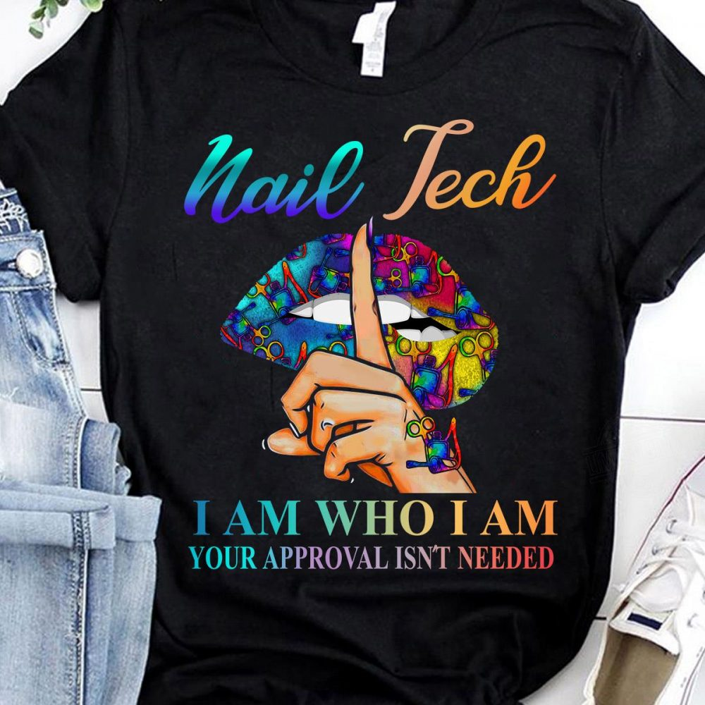 Nail Tech I Am Who I Am Your Approval Isn't Needed Shirt