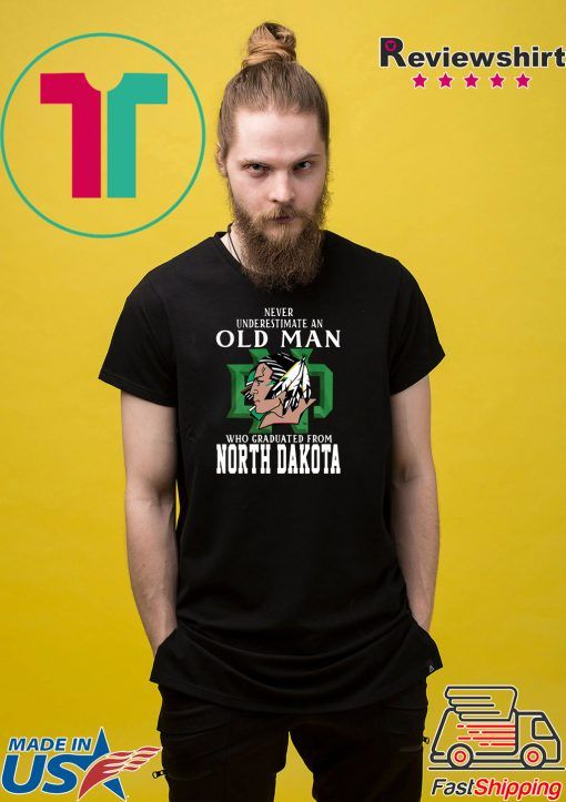 Never underestimate old man who graduated from North Dakota Shirt