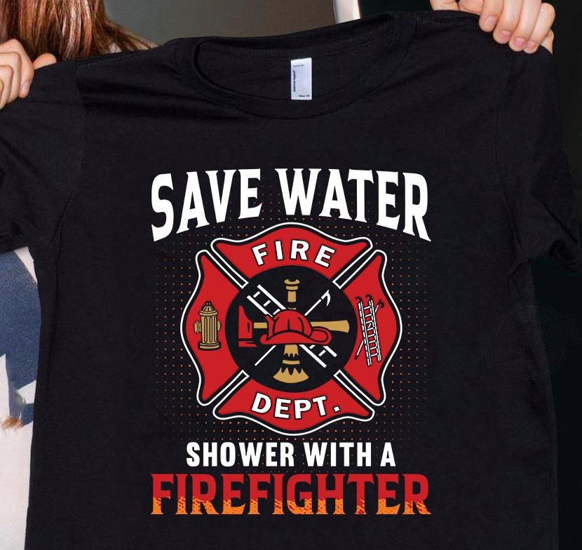 Save Water Shower With A Firefighter Shirt