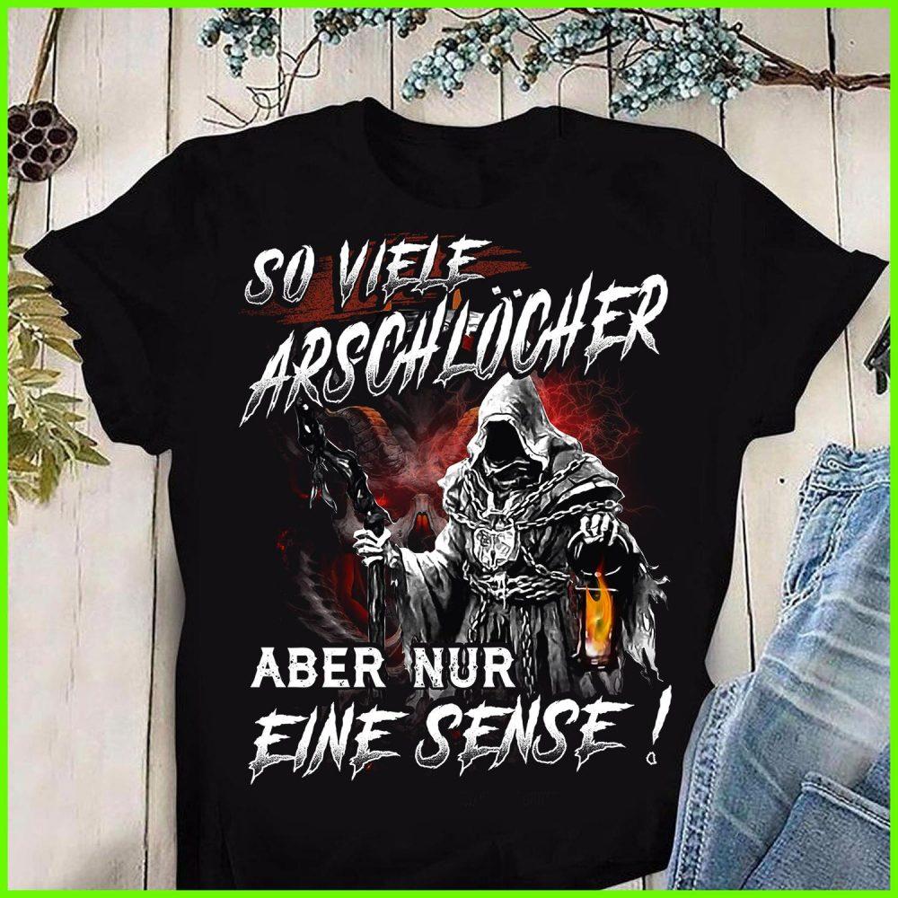 So Viele Arschlocher Aber Nur Eine Sense Shirt