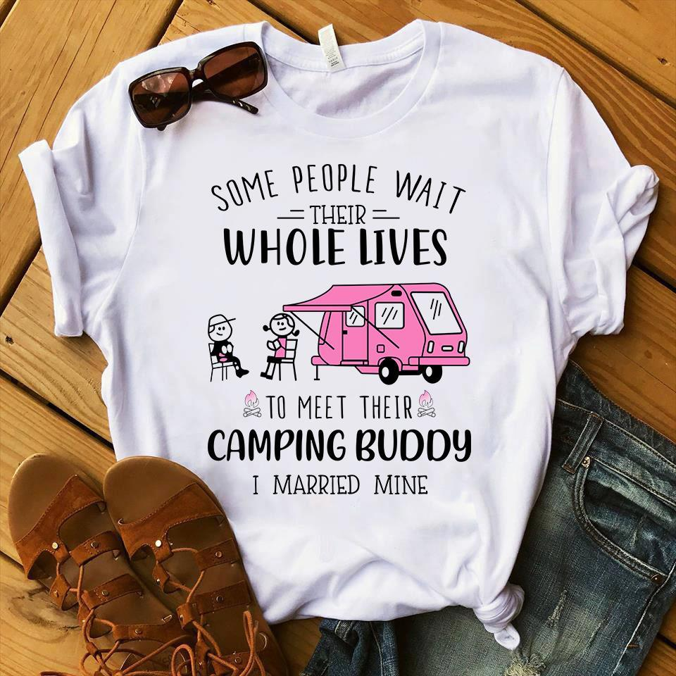 Some People Wait Their Whole Lives To Meet Their Camping Buddy I Married Mine Shirt