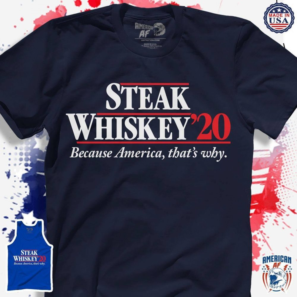 Steak Whiskey 20 Because America That's Why Shirt