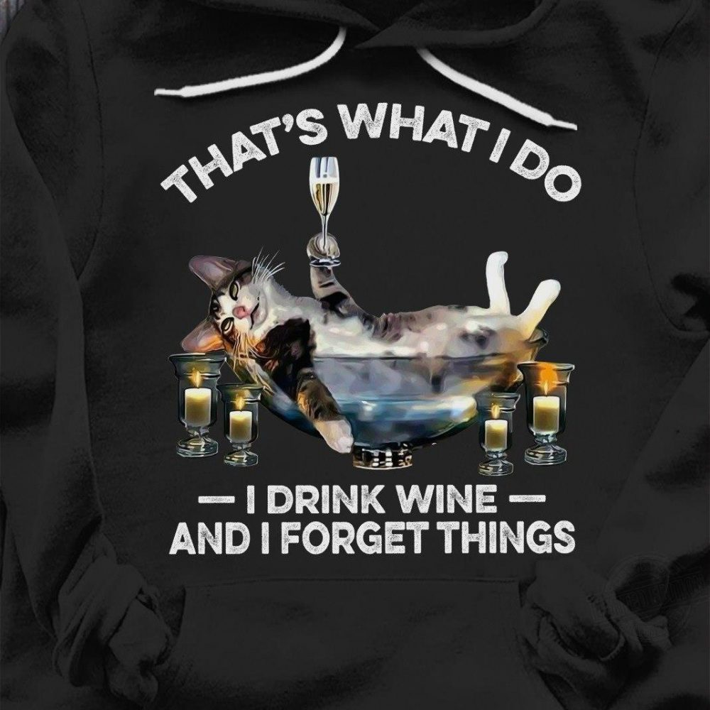That's What I Do I Drink Wine And I Forget Things Shirt