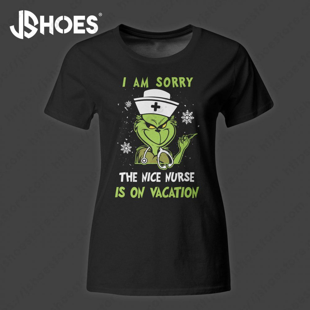 The Grinch I Am Sorry The Nurse Is On Vacation Shirt