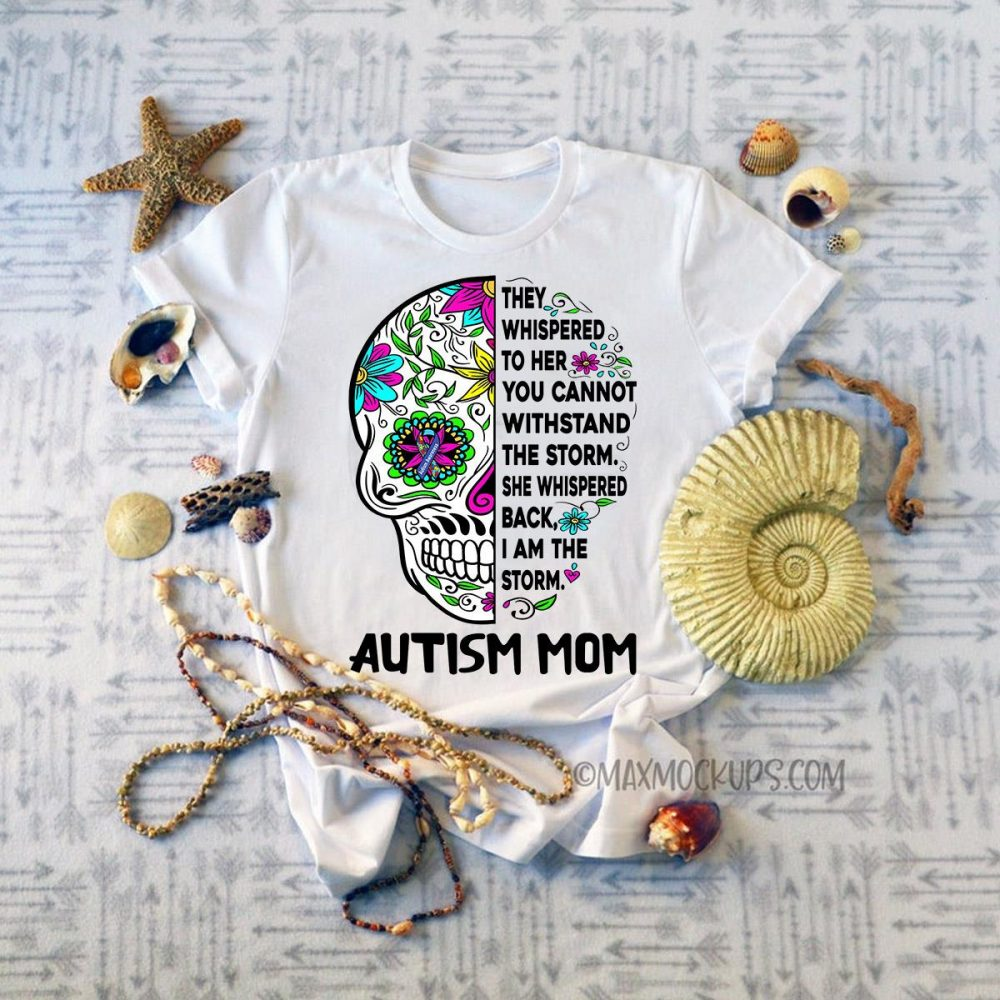 They Whispered To Her You Cannot Withstand The Storm She Whispered Back I Am The Storm Autism Mom Shirt
