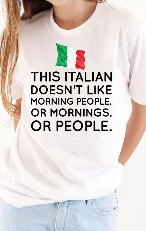 This Italian Doesn't Like Morning People Or Mornings Or People Shirt