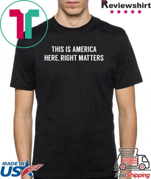 This is America Here, Right Matters Offcial Shirt