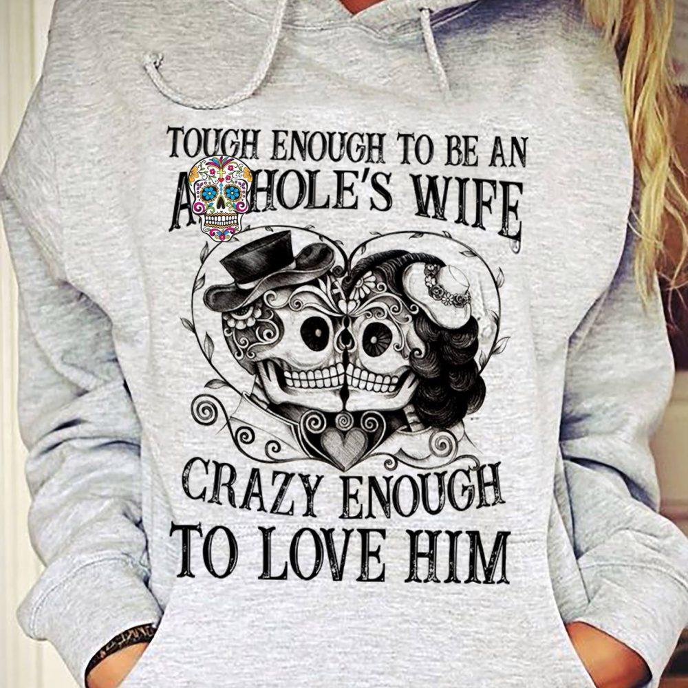Tough Enough To Be An A--Hole's Wife Crazy Enough To Love Him Shirt