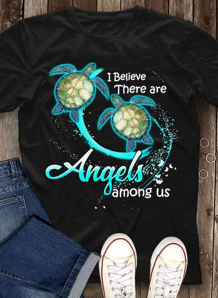 Turtles I Believe There Are Angels Among Us Shirt