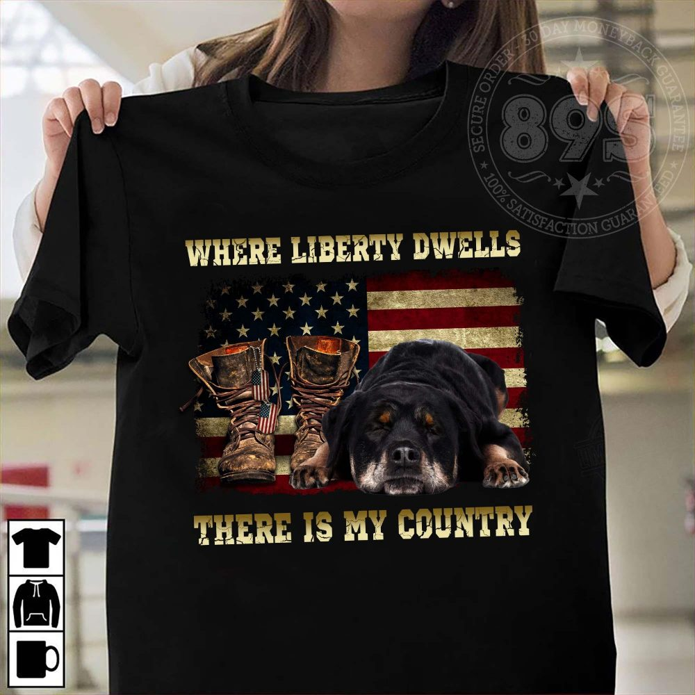 Where Liberty Dwells There Is My Country Shirt