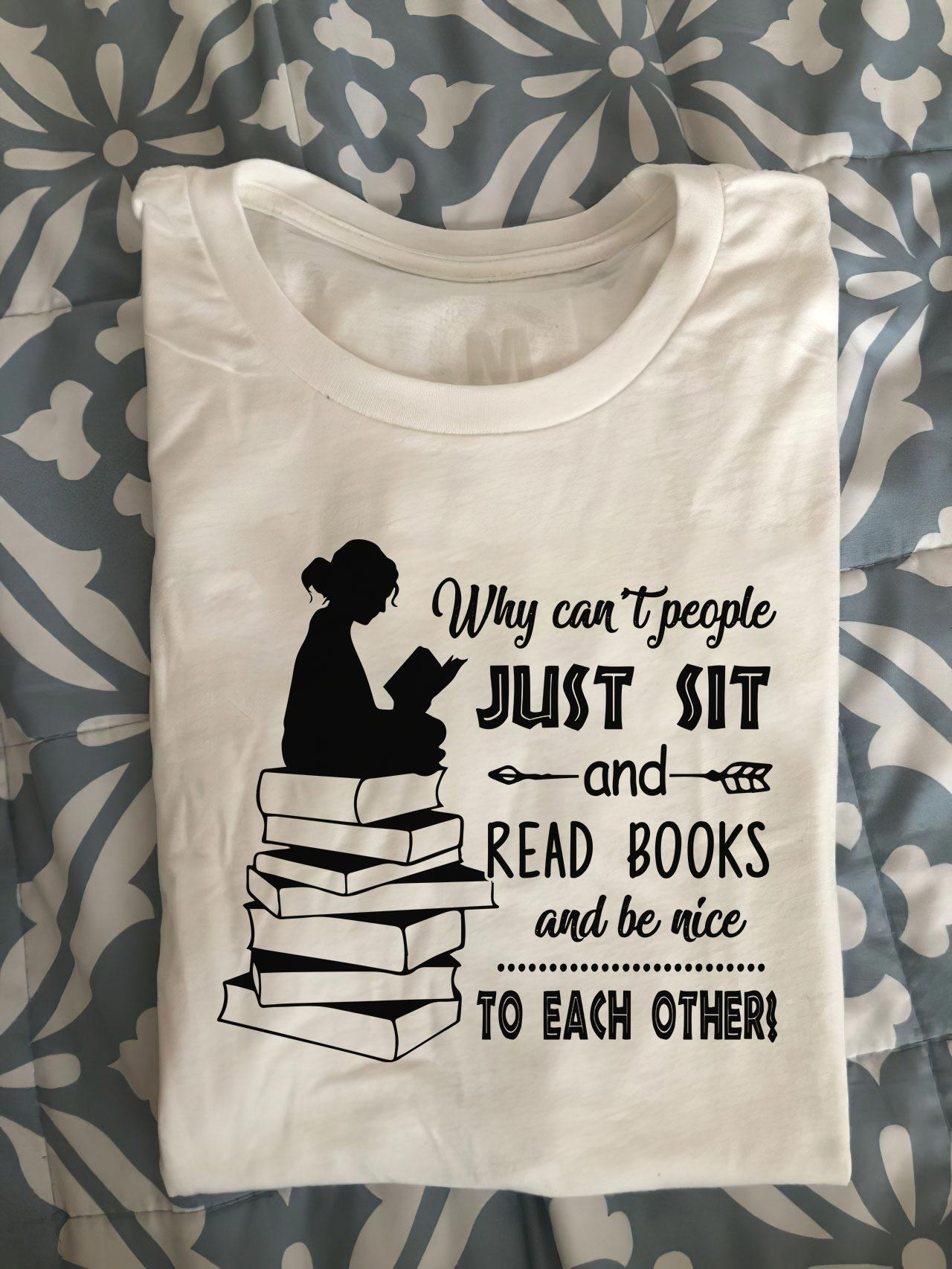 Why Can't People Just Sit And Read Books And Be Nice To Each Other Shirt