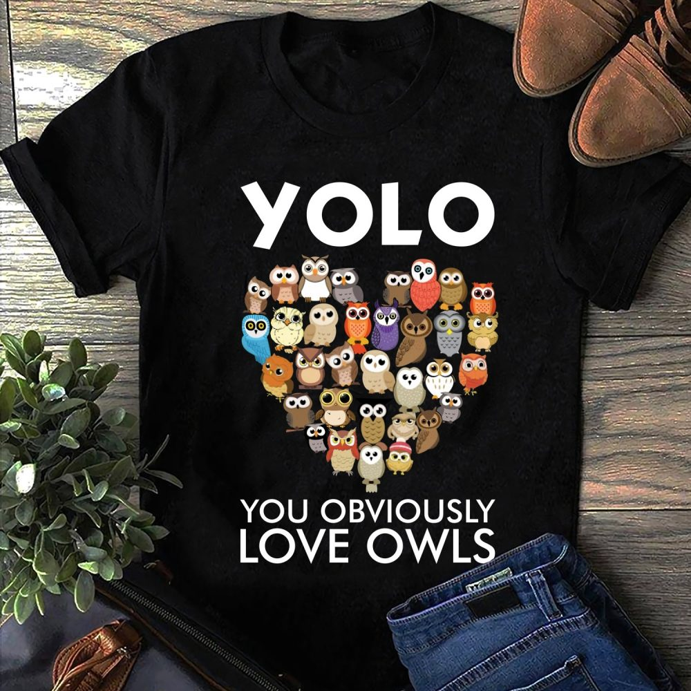 Yolo You Obviously Love Owls Shirt
