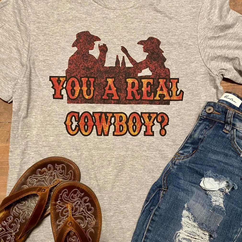 You A Real Cowboy Shirt