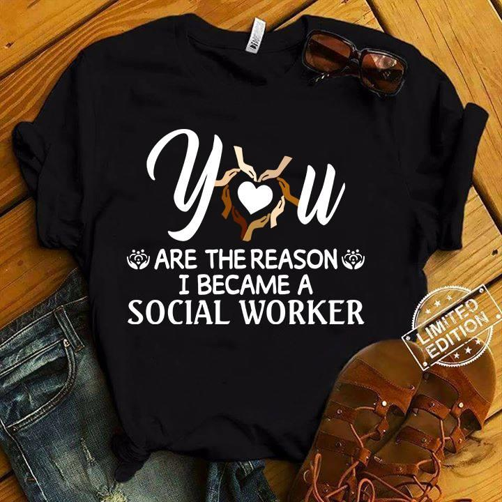 You Are The Reason I Became A Social Worker Shirt