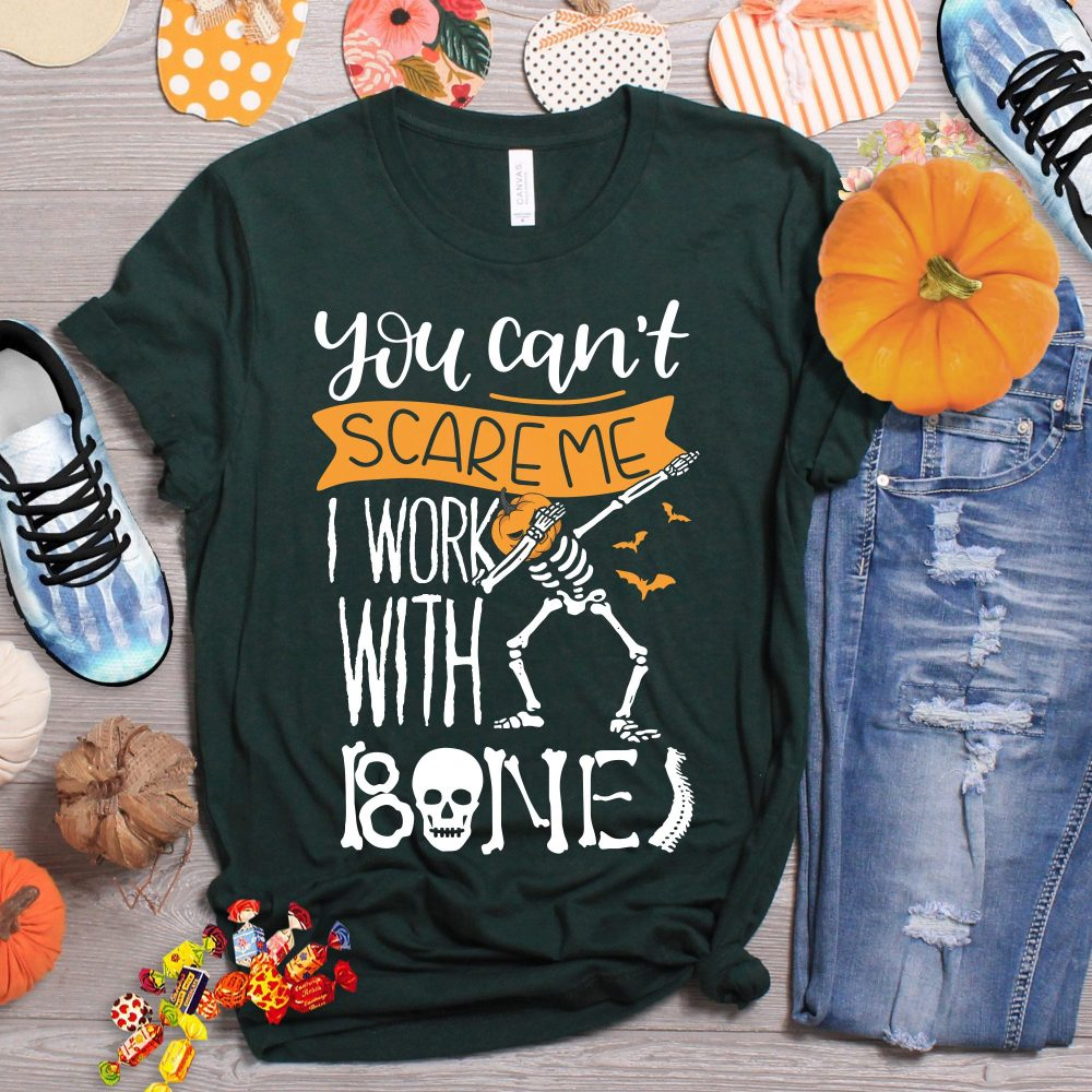 You Can't Scare Me I Work With Bones Shirt