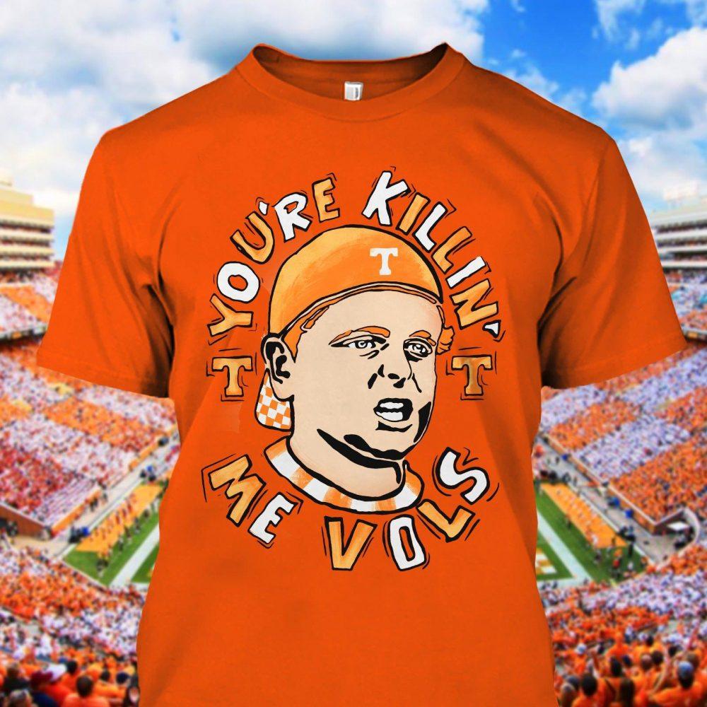 You're Killin Me Vols Shirt
